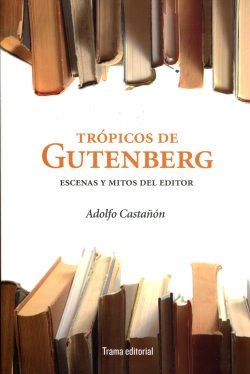 Por los trópicos de Gutenberg: un viaje alrededor del libro