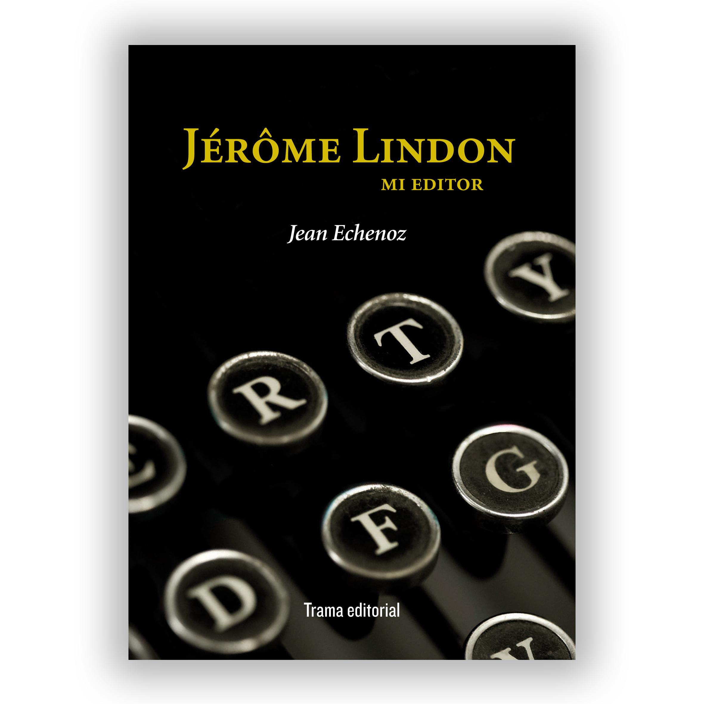 """""""Jérôme Lindon. Mi editor"""" de Jean Echenoz, desde la óptica de Manuel Bragado"""