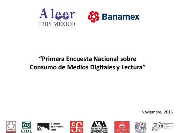 México. PrimeraEncuesta Nacional sobre Consumo de Medios Digitales y Lectura