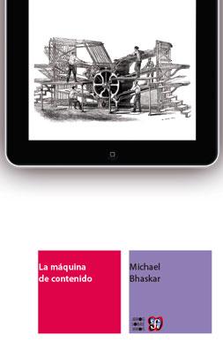 """El editor altavoz. En torno a """"La máquina de contenido"""", de Michael Bhaskar. Antonio Adsuar"""