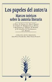 Los papeles del autor/a. Marcos teóricos sobre la autoría literaria. Arco libros