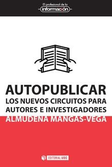 Autopublicar. Los nuevos circuitos para autores e investigadores. Almudena Mangas-Vega