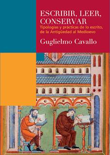 Escribir, leer, conservar. Tipologías y prácticas de lo escrito, de la Antigüedad al Medioevo. Guglielmo Cavallo