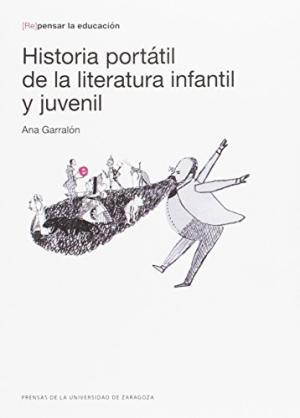 Historia portátil de la literatura infantil y juvenil. Ana Garralón. Prensas de la Universidad de Zaragoza