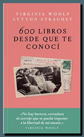 600 libros desde que te conocí Correspondencia Virginia Wolf, Lytton Strachey. Jus, libreros y editores