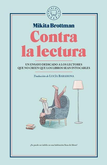 Contra la lectura. Mikita Brottman. Blackie Books