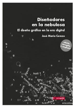 Diseñadores en la nebulosa. El diseño gráfico en la era digital. José María Cerezo. Campgràfic