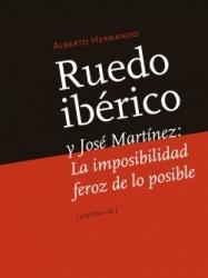 Ruedo ibérico y José Martínez: La imposibilidad feroz de lo posible. Alberto Hernando. Pepitas de calabaza