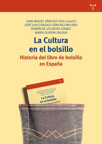 La cultura en el bolsillo. Historia del libro de bolsillo en España. Juan Miguel Sánchez Vigil (coord.). Trea