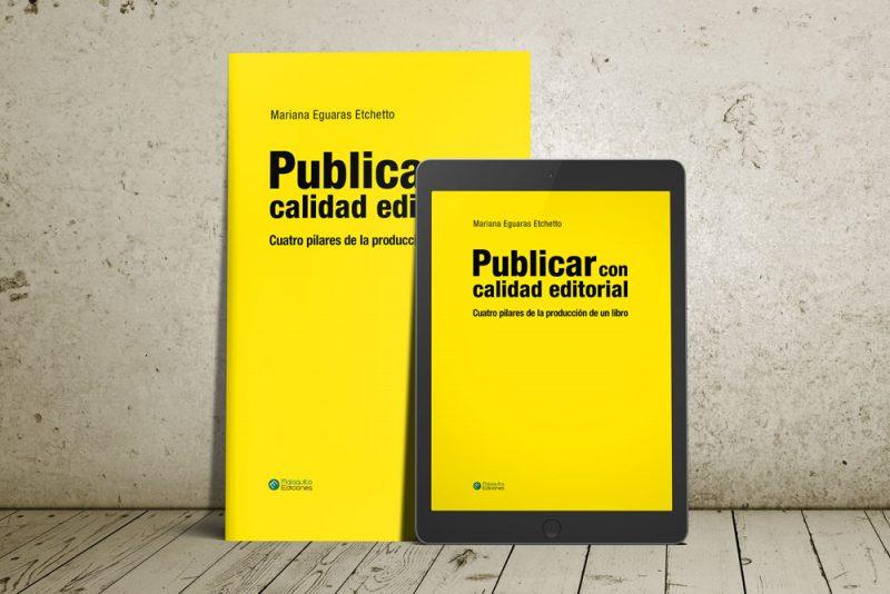 Publicar con calidad editorial: Cuatro pilares de la producción de un libro. Mariana Eguaras
