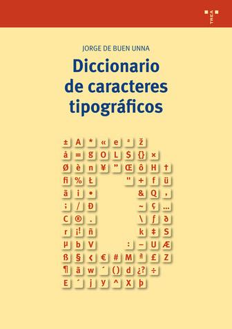 Diccionario de caracteres tipográficos. Jorge Buen Unna. Trea