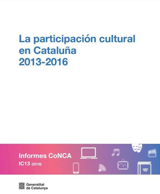 La participación cultural en Catalunya 2013-2016. Consejo Nacional de la Cultura y las Artes (CoNCA)