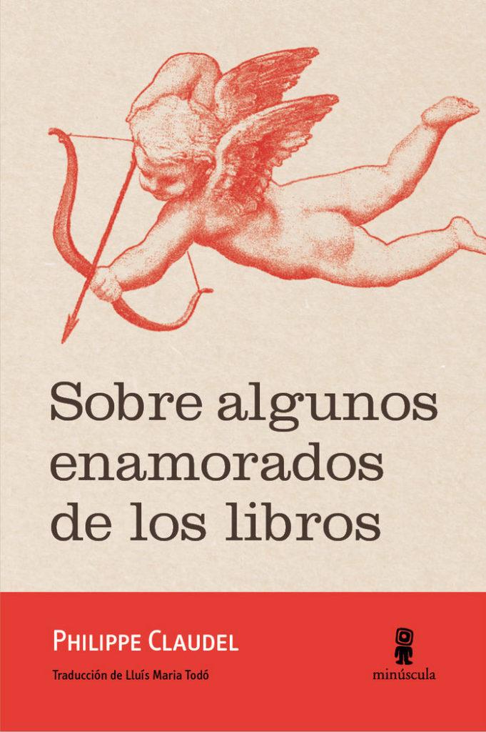 Sobre algunos enamorados de los libros. Philippe Claudel. Minúscula