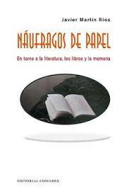 Naúfragos de papel: en torno a la literatura, los libros y la memoria. Javier Martín Ríos. Comares