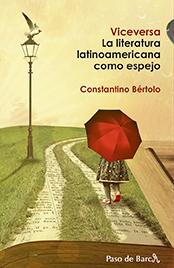 Constantino Bértolo. Viceversa. La literatura latinoamericana como espejo. Paso de Barca
