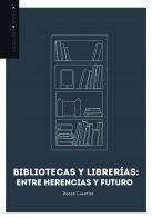 Bibliotecas y librerías: entre herencia y futuro. Roger Chartier. CERLALC