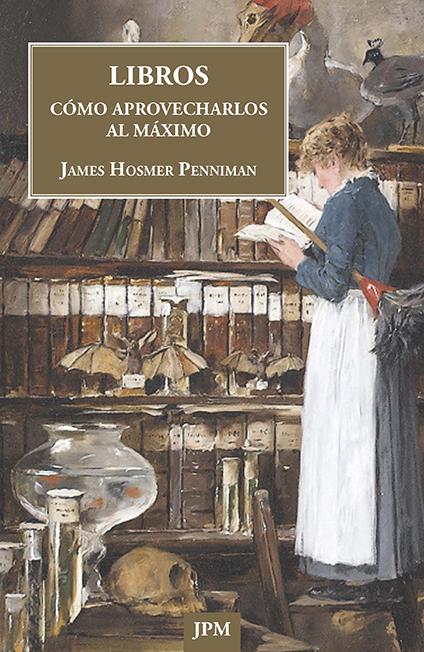 James Hosmer Penniman. Libros: cómo aprovecharlos al máximo. JPM ediciones