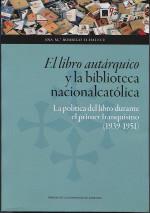 El libro autárquico y la biblioteca nacionalcatólica. La política del libro durante el primer franquismo (1939-1951). Ana María Rodrigo Echalecu
