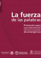 La fuerza de las palabras. Protocolo para una intervención cultural en situaciones de emergencia. CERLALC