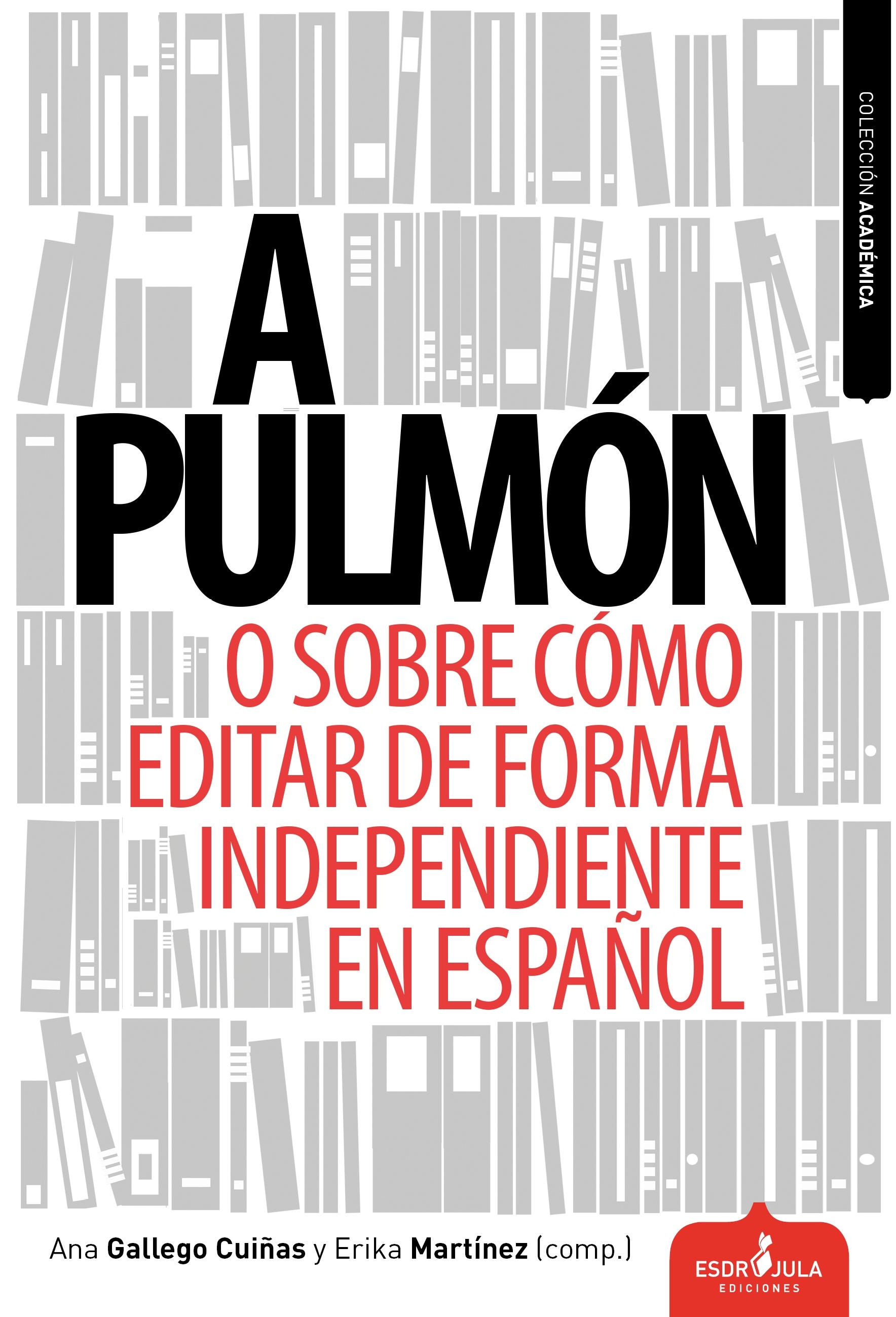 Ana Gallego Guiñas; Erika Martínez (comps.). A pulmón o sobre cómo editar de forma independiente en español. Esdrújula,