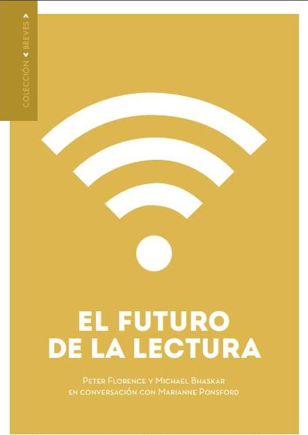 El futuro de la lectura. Michael Bhaskar, Peter Florence, Marianne Ponsford. CERLALC