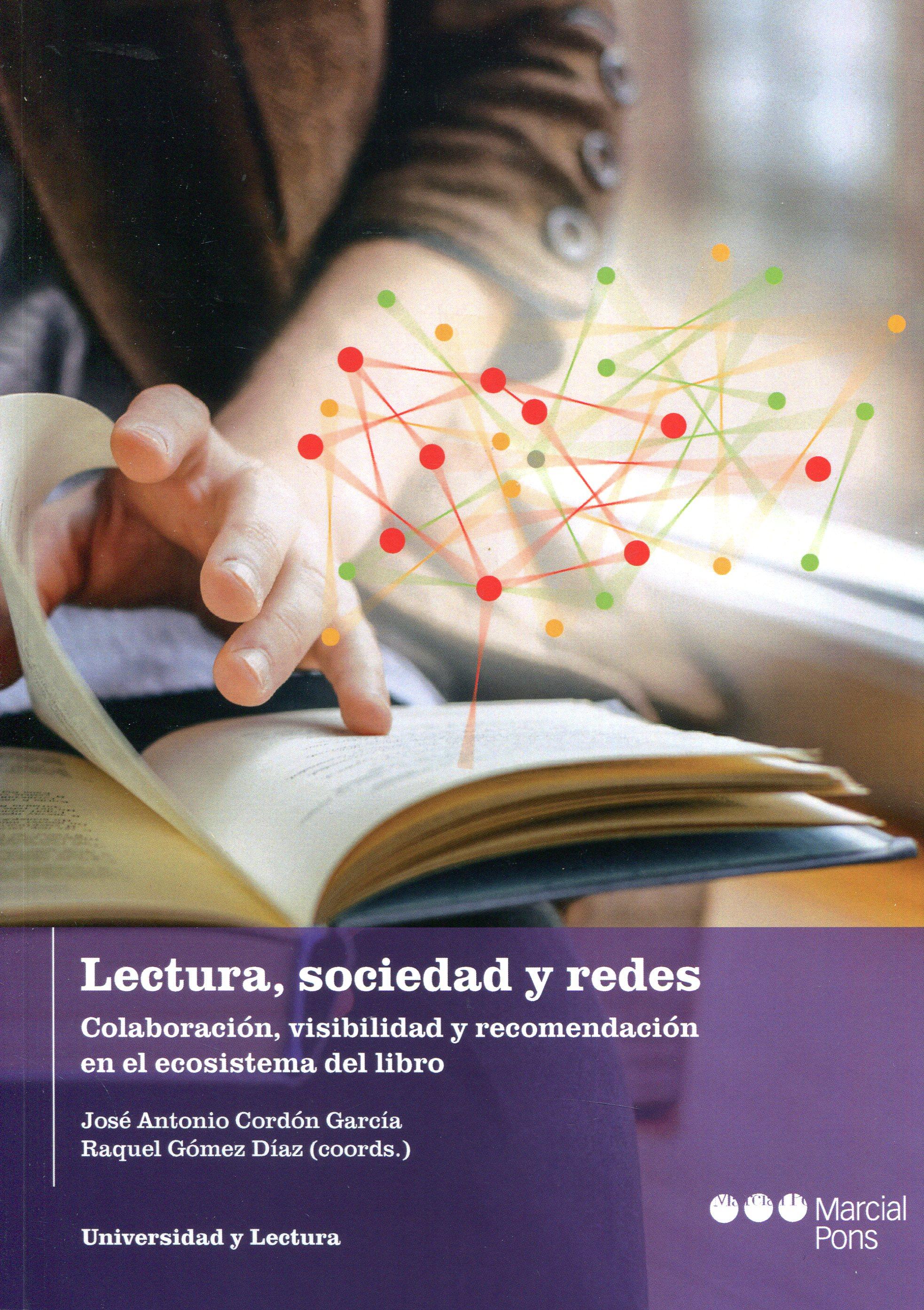 José Antonio Cordón García, Raquel Gómez Díaz. Lectura, sociedad y redes  Colaboración, visibilidad y recomendación en el ecosistema del libro. Marcial Pons